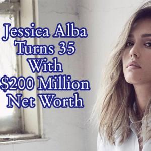 Jessica Alba Net Worth On Her 35th Birthday