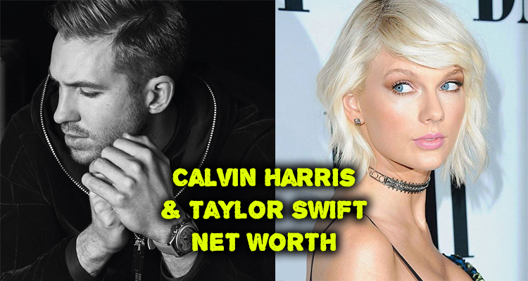 Calvin Harris and Taylor Swift Net Worth