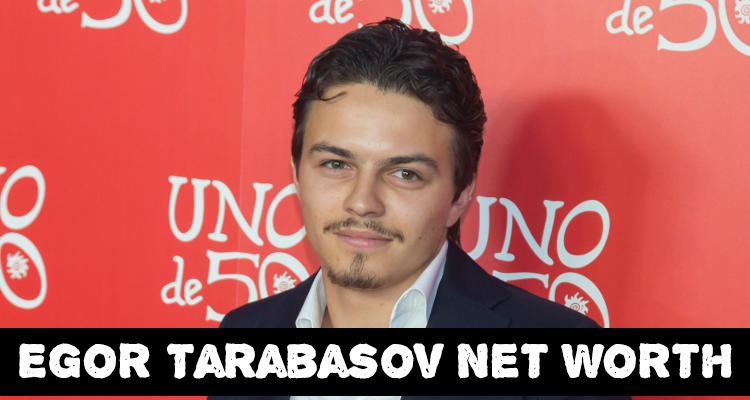Egor Tarabasov Net Worth
