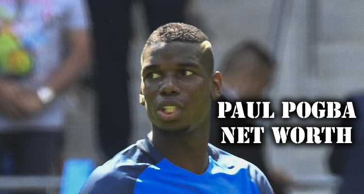 How Rich is Paul Pogba