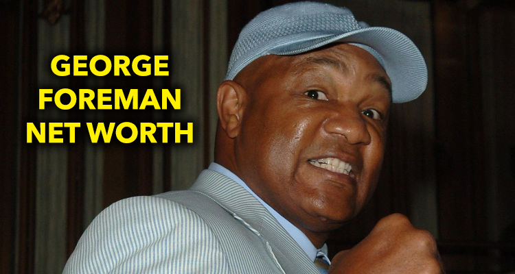 How Rich is George Foreman
