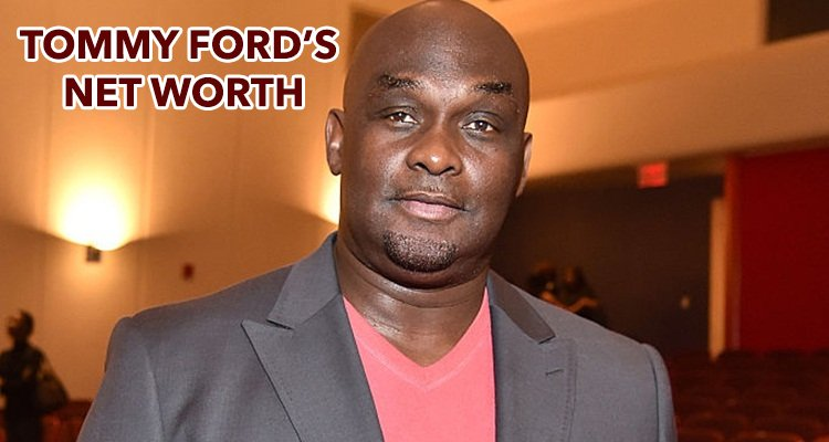 Tommy Ford Net Worth