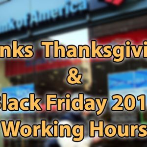 Are the banks open on thanksgiving day 2016 everything you need to