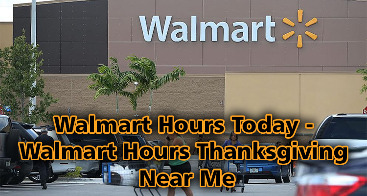 Walmart hours today walmart hours for thanksgiving near me