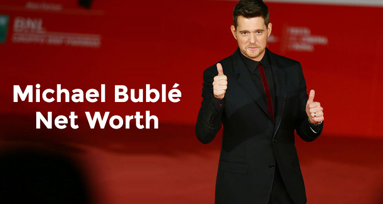 How Rich is Michael Bublé