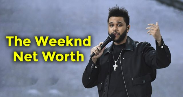 The Weeknd Net Worth