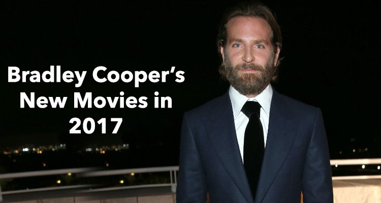 Bradley Cooper New Movies in 2017