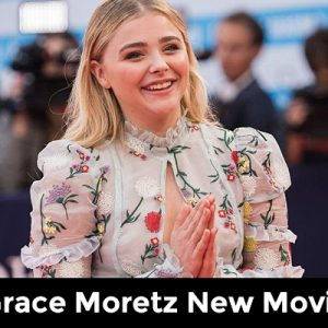 Chloë Grace Moretz New Movies 2017