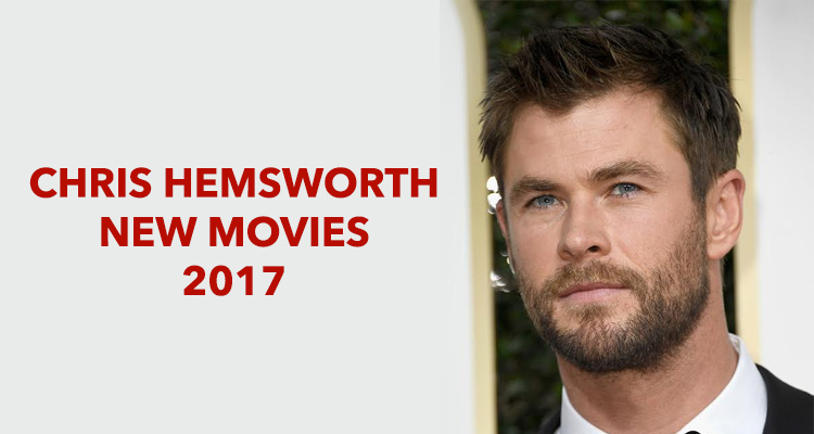 Chris Hemsworth New Movies 2017