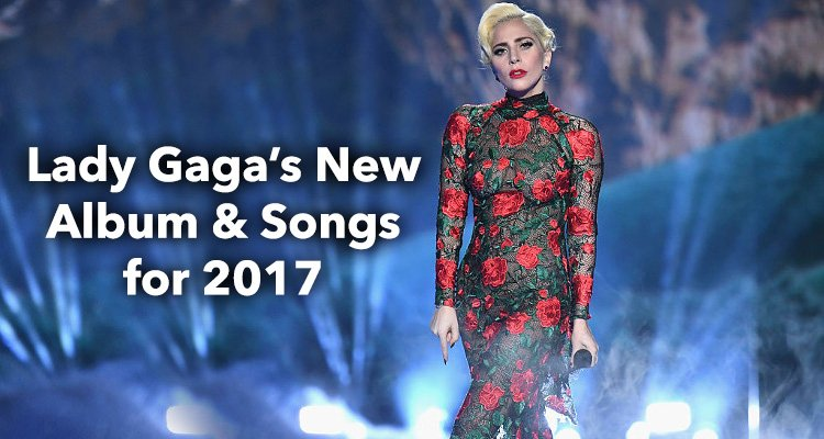 Lady Gaga New Album and Songs for 2017