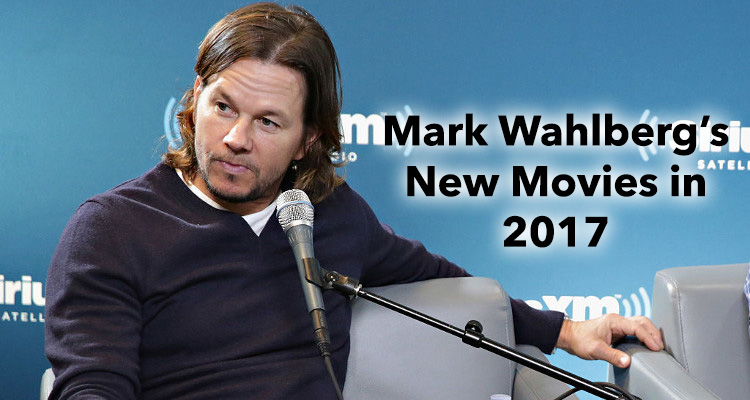 Mark Wahlberg New Movies in 2017