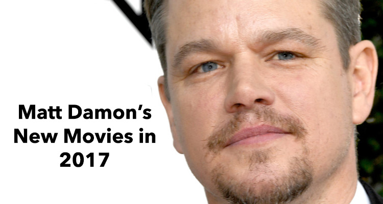 Matt Damon New Movies in 2017