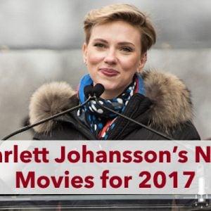Scarlett Johansson New Movies for 2017