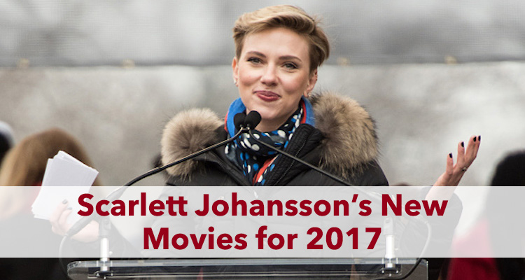 Scarlett Johansson New Movies for 2017