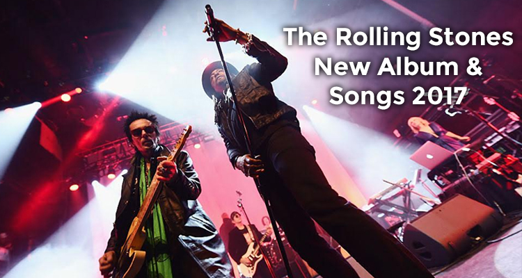 The Rolling Stones New Album Songs 2017 Still The Worlds