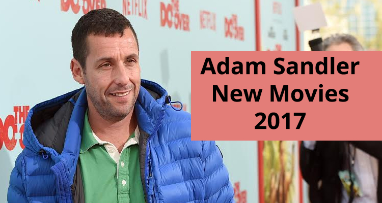 Adam Sandler New Movies for 2017