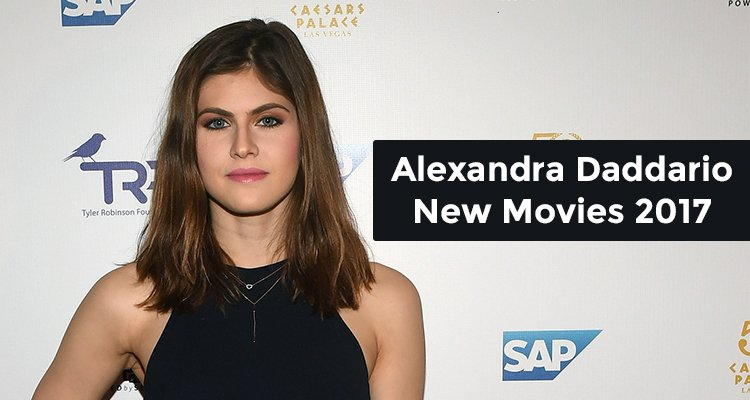 Alexandra Daddario New Movies for 2017