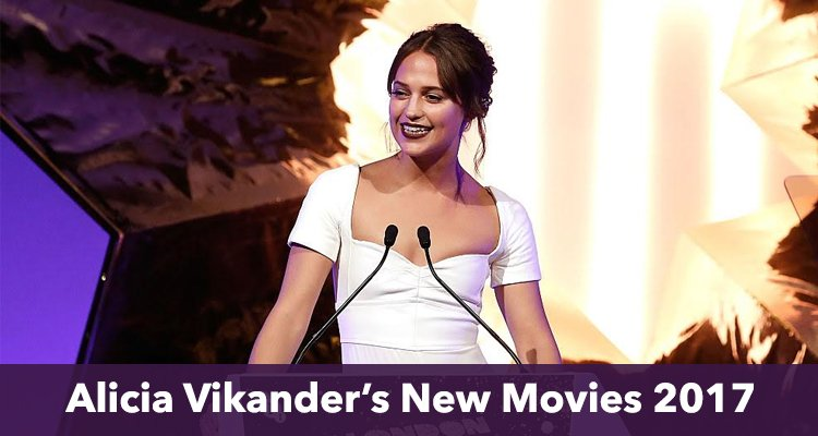 Alicia Vikander New Movies for 2017