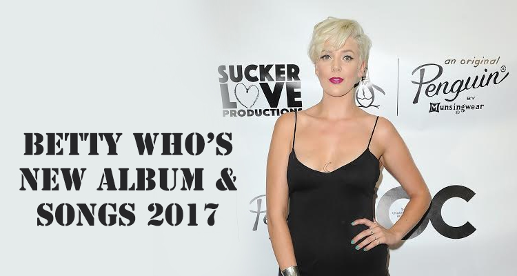 Betty Whos New Album and Songs for 2017