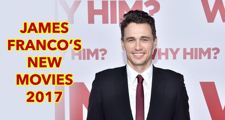 James Franco New Movies 2017