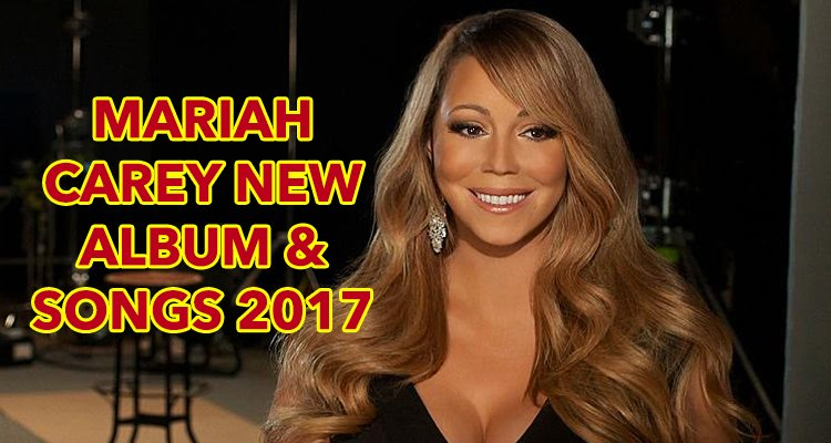 Mariah Carey's New Album & Songs for 2017: New Single, New ... Mariah Carey Songs