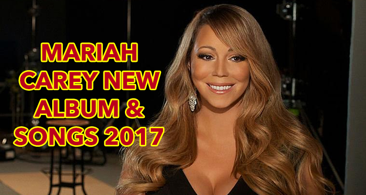 Mariah Carey New Album and Songs for 2017