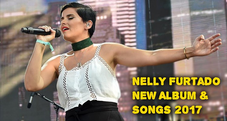 Nelly Furtado New Album and Songs 2017