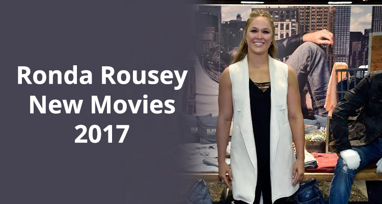 Ronda Rousey New Movies in 2017