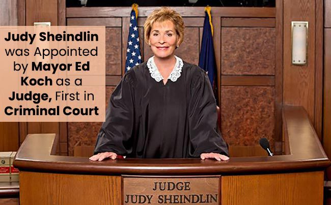 Judy Sheindlin was appointed by Mayor Ed Koch as a judge
