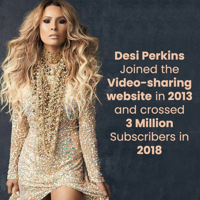 Desi Perkins joined the video-sharing website in 2013 and crossed 3 million subscribers in 2018