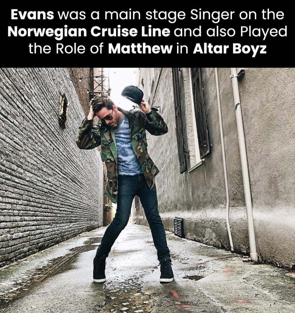 Evans was a main stage singer on the Norwegian Cruise Line and also played the role of Matthew in Altar Boyz