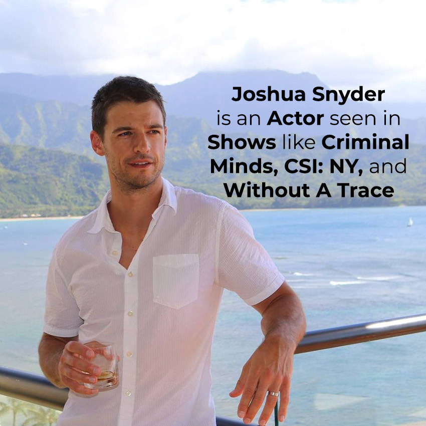 Joshua Snyder is an Actor seen in Shows like Criminal Minds, CSI: NY, and Without A Trace