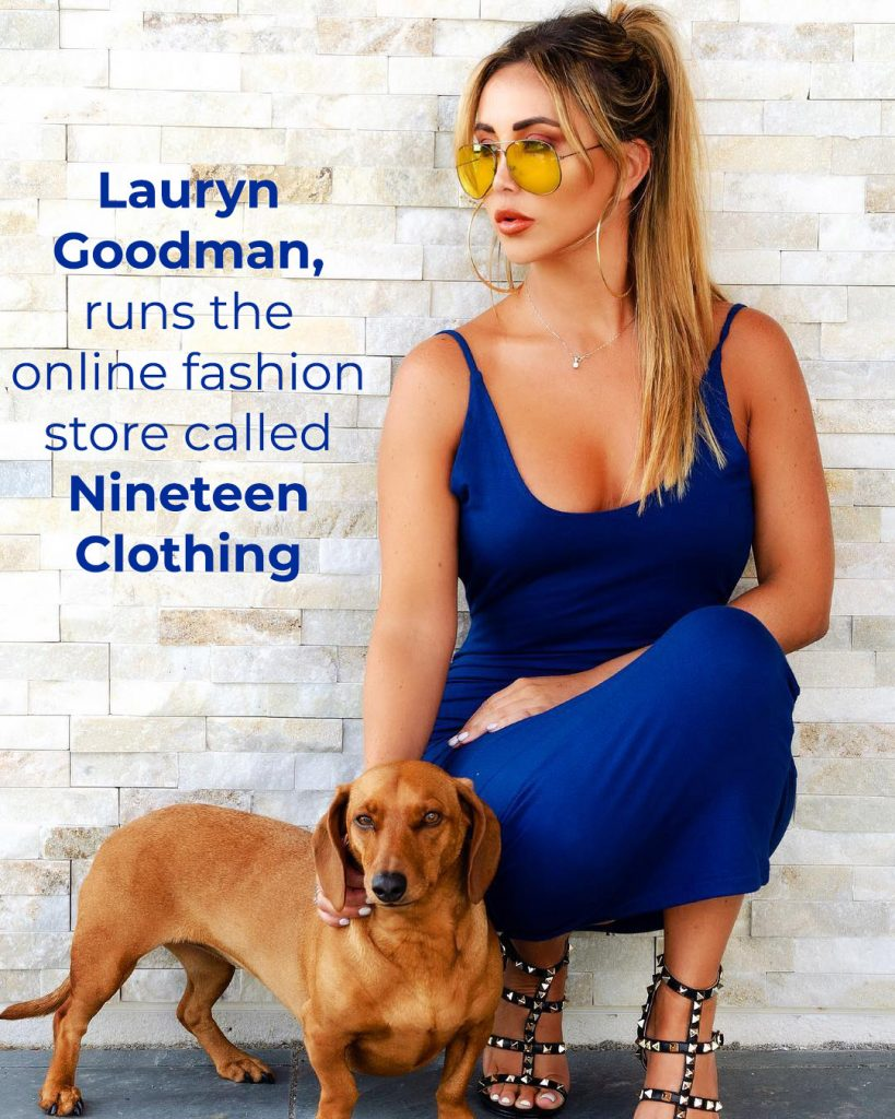 Lauryn Goodman, runs the online fashion store called Nineteen Clothing