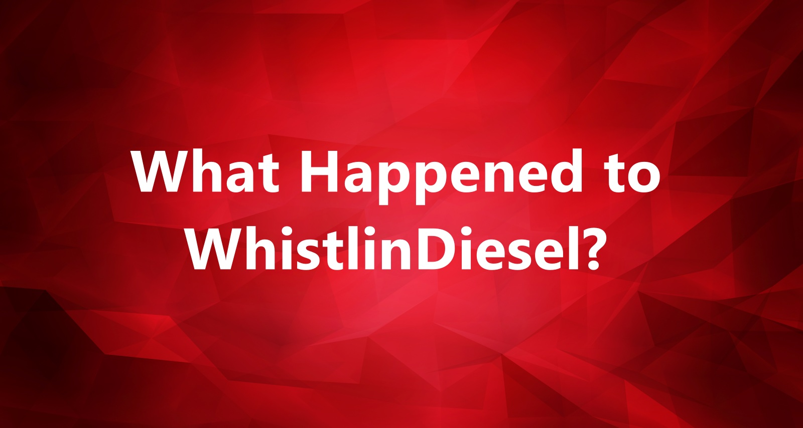 What Happened to WhistlinDiesel