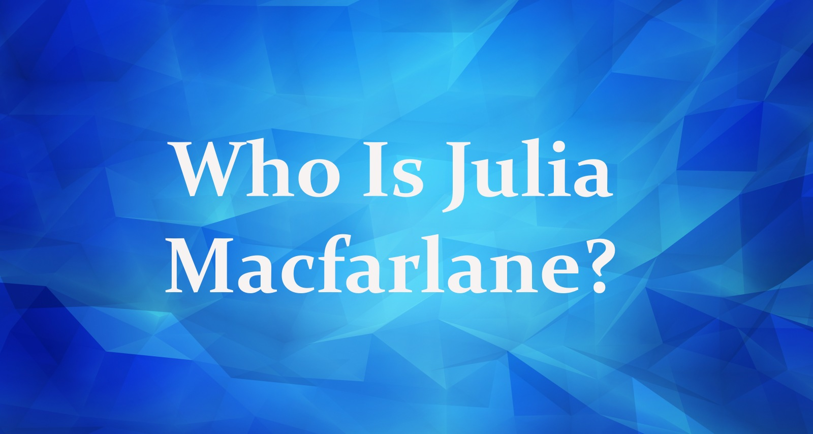 Who Is Julia Macfarlane