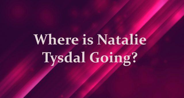 where is natalie tysdal going
