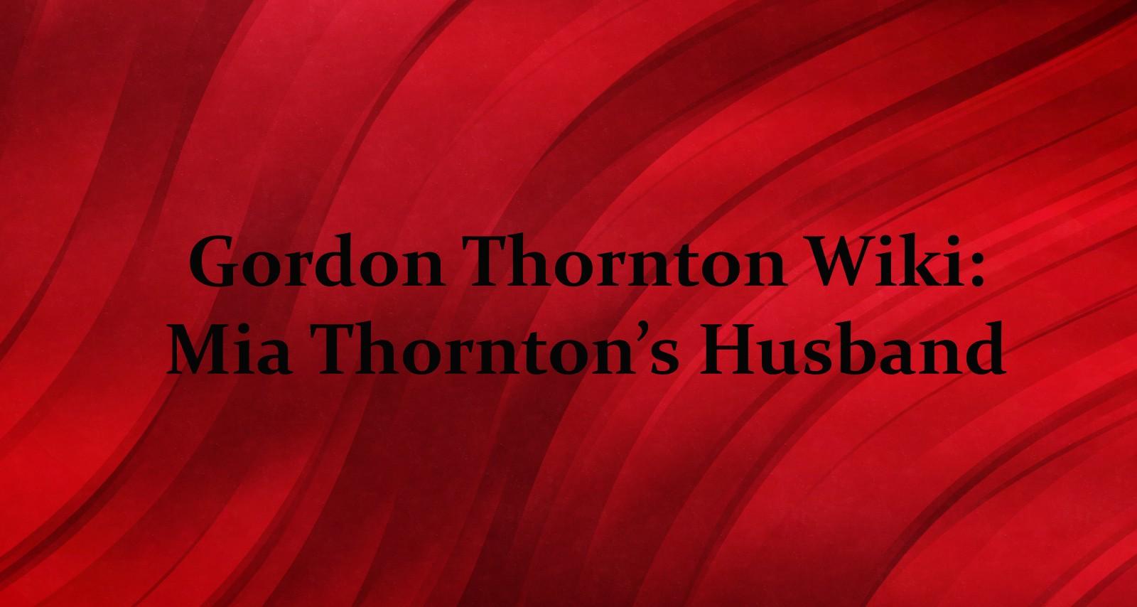 Mia Thorntons husband Gordon Thornton