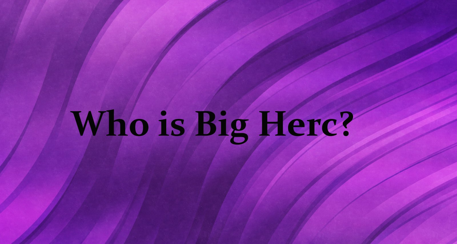 Big Herc Wiki